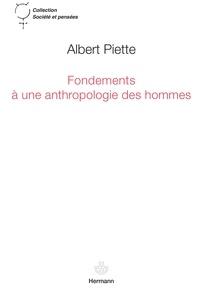 Albert Piette - Fondements à une anthropologie des hommes.
