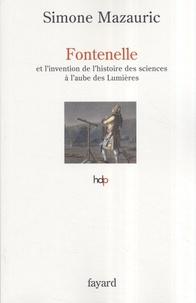 Simone Mazauric - Fontenelle et l'invention de l'histoire des sciences à l'aube des Lumières.