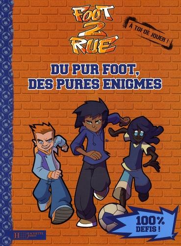 Hachette - Foot 2 Rue  : Du pur foot, des pures énigmes.