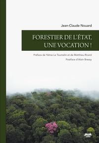 Jean-Claude Nouard - Forestier de l'Etat, une vocation !.