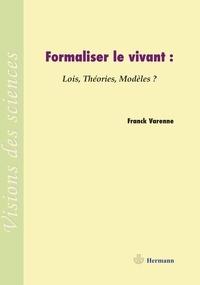 Franck Varenne - Formaliser le vivant - Lois, théories, modèles ?.