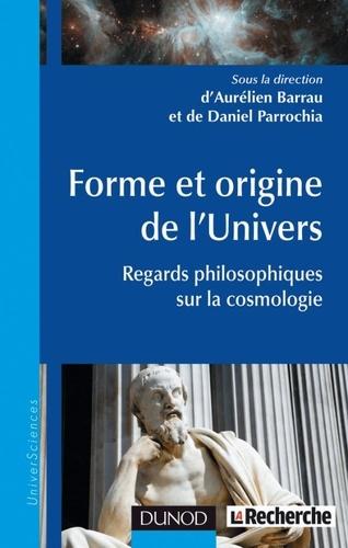 Aurélien Barrau et Daniel Parrochia - Forme et origine de l'univers - Regards philosophiques sur la cosmologie.