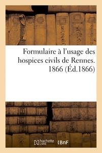 Verdier - Formulaire à l'usage des hospices civils de Rennes. 1866.