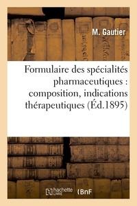 M. Gautier et F. Renault - Formulaire des spécialités pharmaceutiques : composition, indications thérapeutiques.