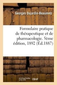 Georges Dujardin-Beaumetz - Formulaire pratique de thérapeutique et de pharmacologie. 5ème édition, 1892.
