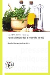 Bachar Zebib et Zéphirin Mouloungui - Formulation des bioactifs - Tome 1, Application agroalimentaire.
