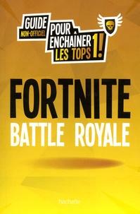Hachette - Fortnite Battle Royale - Guide non-officiel pour enchaîner les tops 1 !.
