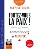 Fabrice Midal - Foutez-vous la paix ! Et commencez à vivre. 1 CD audio MP3