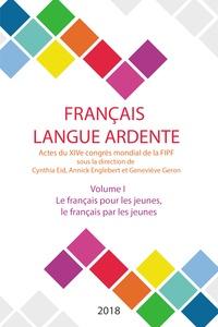 Cynthia Eid et Annick Englebert - Français langue ardente - Actes du XIVe congrès mondial de la FIPF - Volume 1, Le français pour les jeunes, le français par les jeunes.