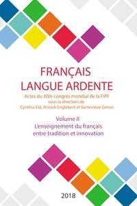 Cynthia Eid et Annick Englebert - Français langue ardente - Actes du XIVe congrès mondial de la FIPF - Volume 2, L'enseignement du français entre tradition et innovation.