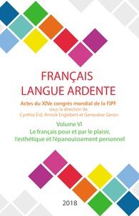 Cynthia Eid et Annick Englebert - Français langue ardente - Actes du XIVe congrès mondial de la FIPF - Volume 6, Le français pour et par le plaisir, l'esthétique et l'épanouissement personnel.