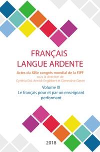 Cynthia Eid et Annick Englebert - Français langue ardente - Actes du XIVe congrès mondial de la FIPF - Volume 9, Le français pour et par un enseignant performant.