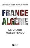 Mourad Preure et Jean-Louis Levet - France-Algérie - Le grand malentendu.