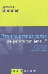 Emmanuel Brenner - France, prends garde de perdre ton âme - Fracture sociale et antisémitisme dans la République.