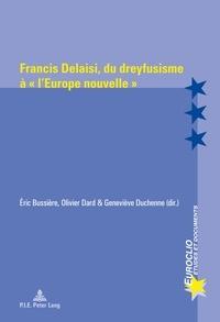 """Eric Bussière et Olivier Dard - Francis Delaisi, du dreyfusisme à """"l'Europe nouvelle""""."""