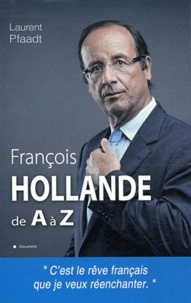 Laurent Pfaadt - François Hollande de A à Z.