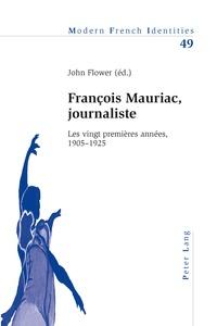 John Flower - François Mauriac, journaliste - Les vingt premières années, 1905-1925.