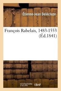 Etienne-Jean Delécluze - François Rabelais, 1483-1553.