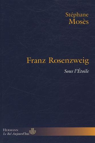 Stéphane Mosès - Franz Rosenzweig - Sous l'Etoile.