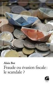 Alain Bot - Fraude ou évasion fiscale : le scandale ?.