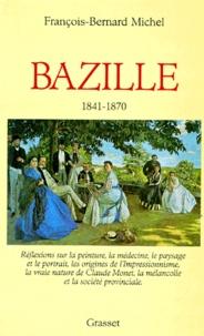 François-Bernard Michel - Frédéric Bazille - Réflexions sur la peinture, la médecine, le paysage et le portrait, les origines de l'Impressionnisme....