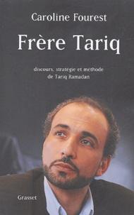 Caroline Fourest - Frère Tariq - Discours, stratégie et méthode de Tariq Ramadan.