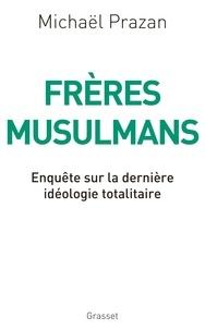 Michaël Prazan - Frères musulmans - Enquête sur la dernière idéologie totalitaire.