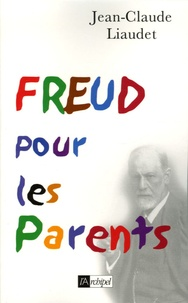 Jean-Claude Liaudet - Freud pour les Parents.