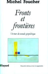Michel Foucher - FRONTS ET FRONTIERES. - Un tour du monde géopolitique.