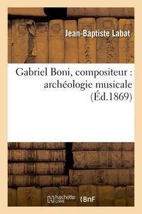 Jean-Baptiste Labat - Gabriel Boni, compositeur : archéologie musicale.