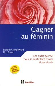 Dorothy Jongeward et Dru Scoot - Gagner au féminin - Les outils de l'Analyse Transactionnelle pour se sentir libre d'oser et de réussir.