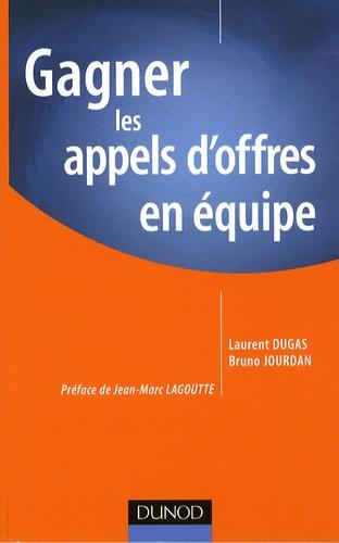Laurent Dugas et Bruno Jourdan - Gagner les appels d'offres en équipe.
