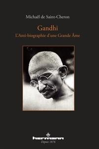Michaël de Saint-Cheron - Gandhi - L'Anti-biographie d'une Grande Ame.