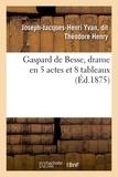 Henry - Gaspard de Besse, drame en 5 actes et 8 tableaux.