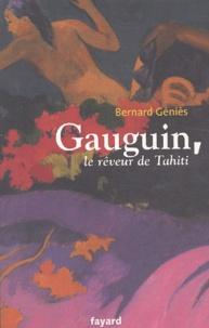 Bernard Géniès - Gauguin, le rêveur de Tahiti.