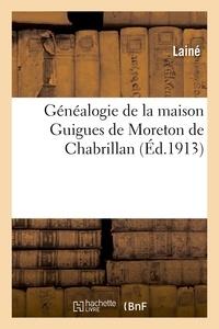 Laine - Généalogie de la maison Guigues de Moreton de Chabrillan.