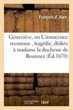 Aure - Geneviève, ou L'innocence reconnue , tragédie, dédiée à madame la duchesse de Roannez.
