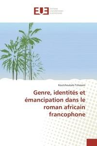 Koutchoukalo Tchassim - Genre, identités et émancipation dans le roman africain francophone.