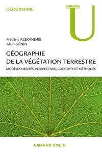 Alain Génin et Frédéric Alexandre - Géographie de la végétation terrestre - Modèles hérités, perspectives, concepts et méthodes.