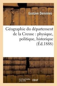 Gustave Derennes et C. Delorme - Géographie du département de la Creuse : physique, politique, historique, administrative.