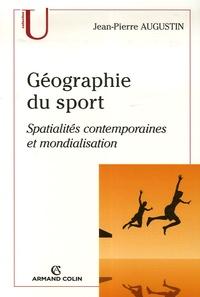 Jean-Pierre Augustin - Géographie du sport - Spatialités contemporaines et mondialisation.