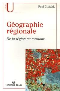 Paul Claval - Géographie régionale - De la région au territoire.