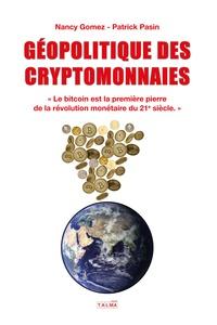"""Nancy Gomez et Patrick Pasin - Géopolitique des cryptomonnaies - """"Le bitcoin est la première pierre de la révolution monétaire du 21e siècle""""."""