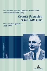 """Eric Bussière - Georges Pompidou et les Etats-Unis - Une """"relation spéciale"""" (1969-1974)."""