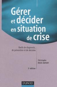 Christophe Roux-Dufort - Gérer et décider en situation de crise.
