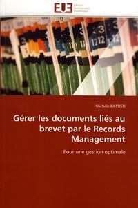 Michèle Battisti - Gérer les documents liés au brevet par le records management - Pour une gestion optimale.