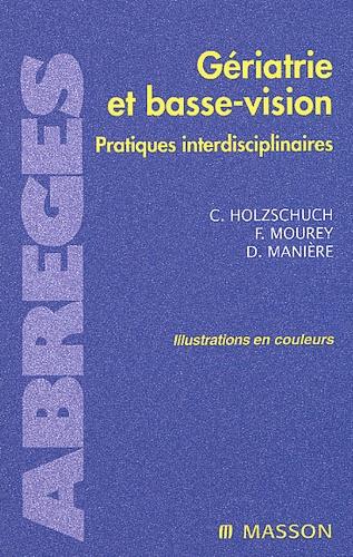 Chantal Holzschuch et France Mourey - Gériatrie et basse-vision. - Pratiques interdisciplinaires.