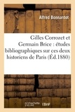 Alfred Bonnardot - Gilles Corrozet et Germain Brice : études bibliographiques sur ces deux historiens de Paris.