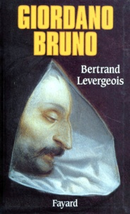Bertrand Levergeois - Giordano Bruno.