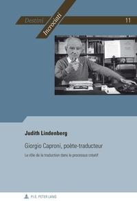 Judith Lindenberg - Giorgio Caproni, poète-traducteur - Le rôle de la traduction dans le processus créatif.